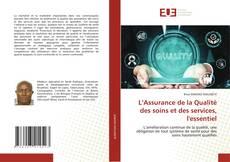 Bookcover of L'Assurance de la Qualité des soins et des services, l'essentiel