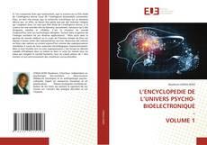 Bookcover of L'ENCYCLOPEDIE DE L'UNIVERS PSYCHO-BIOELECTRONIQUE - VOLUME 1