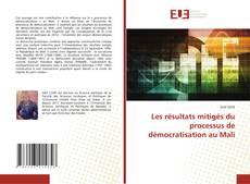 Bookcover of Les résultats mitigés du processus de démocratisation au Mali