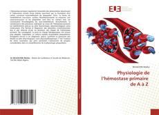 Bookcover of Physiologie de l'hémostase primaire de A à Z
