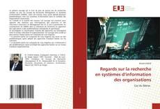 Bookcover of Regards sur la recherche en systèmes d'information des organisations