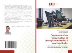 Bookcover of Commande d'un servomoteur et l'enregistrement de sa position finale.