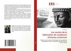 Bookcover of Les secrets de la fabrication de sculptures chinoises anciennes