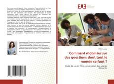 Bookcover of Comment mobiliser sur des questions dont tout le monde se fout ?