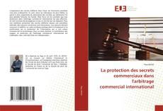 Bookcover of La protection des secrets commerciaux dans l'arbitrage commercial international
