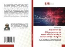 Bookcover of Procédure de dédouanement de matériel informatique conteneurisé à l'import