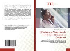 Обложка L'Expérience Client dans le secteur des télécoms au Cameroun
