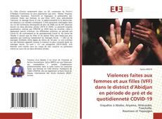Bookcover of Violences faites aux femmes et aux filles (VFF) dans le district d'Abidjan en période de pré et de quotidienneté COVID-19