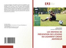Buchcover von LES MOYENS DE PRÉVENTION DES LÉSIONS DU LIGAMENT CROISÉ ANTÉRIEUR