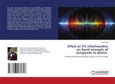 Borítókép a  Effect of 2% chlorhexidine on bond strength of composite to dentin - hoz