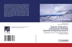 Bookcover of Galactic Civilization-Intergalactic Archaeal Quantal Computing Cloud 3