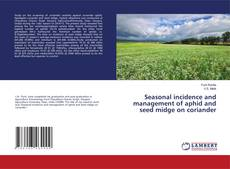 Seasonal incidence and management of aphid and seed midge on coriander的封面