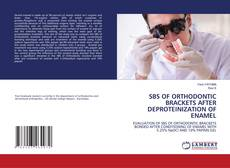 Bookcover of SBS OF ORTHODONTIC BRACKETS AFTER DEPROTEINIZATION OF ENAMEL