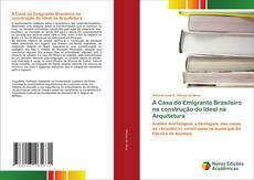 Bookcover of A Casa do Emigrante Brasileiro na construção do Ideal na Arquitetura