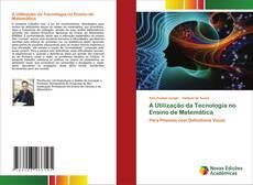 A Utilização da Tecnologia no Ensino de Matemática的封面