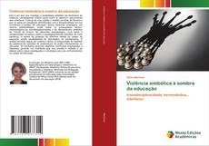 Capa do livro de Violência simbólica à sombra da educação