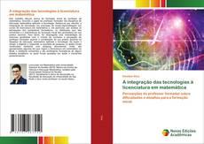 A integração das tecnologias à licenciatura em matemática kitap kapağı
