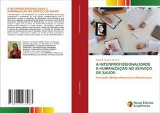 A INTERPROFISSIONALIDADE E HUMANIZAÇÃO NO SERVIÇO DE SAÚDE:的封面
