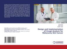 Bookcover of Design and Implementation of Image Analysis for Melanoma Skin Cancer