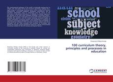 Bookcover of 100 curriculum theory, principles and processes in education