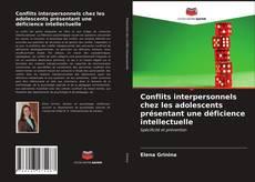 Bookcover of Conflits interpersonnels chez les adolescents présentant une déficience intellectuelle