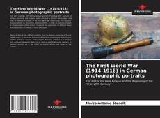 Bookcover of The First World War (1914-1918) in German photographic portraits