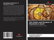Copertina di The Origin and Purpose of Mankind on Earth