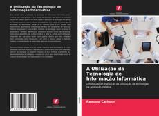 A Utilização da Tecnologia de Informação Informática kitap kapağı