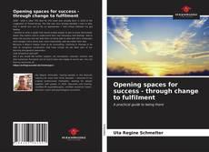 Opening spaces for success - through change to fulfilment kitap kapağı