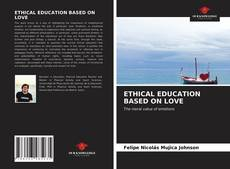 Bookcover of ETHICAL EDUCATION BASED ON LOVE