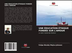 Bookcover of UNE ÉDUCATION ÉTHIQUE FONDÉE SUR L'AMOUR