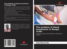 The problem of blood transfusion in Bangui (CAR) kitap kapağı
