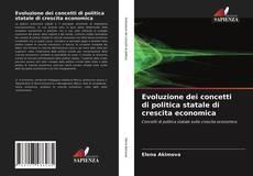 Bookcover of Evoluzione dei concetti di politica statale di crescita economica