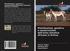 Copertina di Distribuzione, genetica e conservazione dell'asino selvatico africano in Eritrea