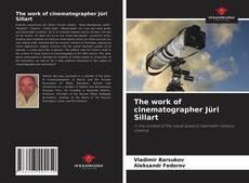 Bookcover of The work of cinematographer Jüri Sillart