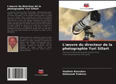 Bookcover of L'œuvre du directeur de la photographie Yuri Sillart