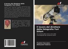Bookcover of Il lavoro del direttore della fotografia Yuri Sillart