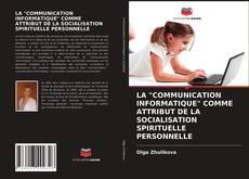 """LA """"COMMUNICATION INFORMATIQUE"""" COMME ATTRIBUT DE LA SOCIALISATION SPIRITUELLE PERSONNELLE kitap kapağı"""