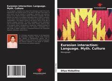 Couverture de Eurasian interaction: Language. Myth. Culture