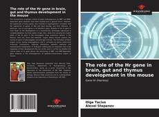 Bookcover of The role of the Hr gene in brain, gut and thymus development in the mouse