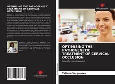 Обложка OPTIMISING THE PATHOGENETIC TREATMENT OF CERVICAL OCCLUSION