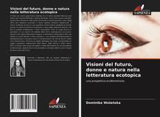 Bookcover of Visioni del futuro, donne e natura nella letteratura ecotopica