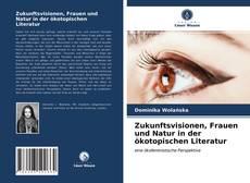 Zukunftsvisionen, Frauen und Natur in der ökotopischen Literatur kitap kapağı