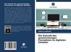 Bookcover of Die Zukunft des gemeinnützigen Fernsehens im digitalen Zeitalter