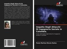 Copertina di Impatto Degli Attacchi Di Ingegneria Sociale In Colombia.