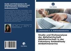 Bookcover of Studie und Risikoanalyse der Abfallwirtschaft Abfallwirtschaft in der Fokontany Ambodihady Ambohimanarina