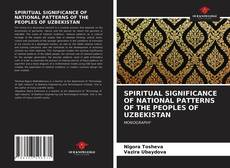 Borítókép a  SPIRITUAL SIGNIFICANCE OF NATIONAL PATTERNS OF THE PEOPLES OF UZBEKISTAN - hoz