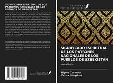 Capa do livro de SIGNIFICADO ESPIRITUAL DE LOS PATRONES NACIONALES DE LOS PUEBLOS DE UZBEKISTÁN