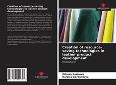 Buchcover von Creation of resource-saving technologies in leather product development