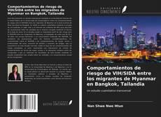 Bookcover of Comportamientos de riesgo de VIH/SIDA entre los migrantes de Myanmar en Bangkok, Tailandia